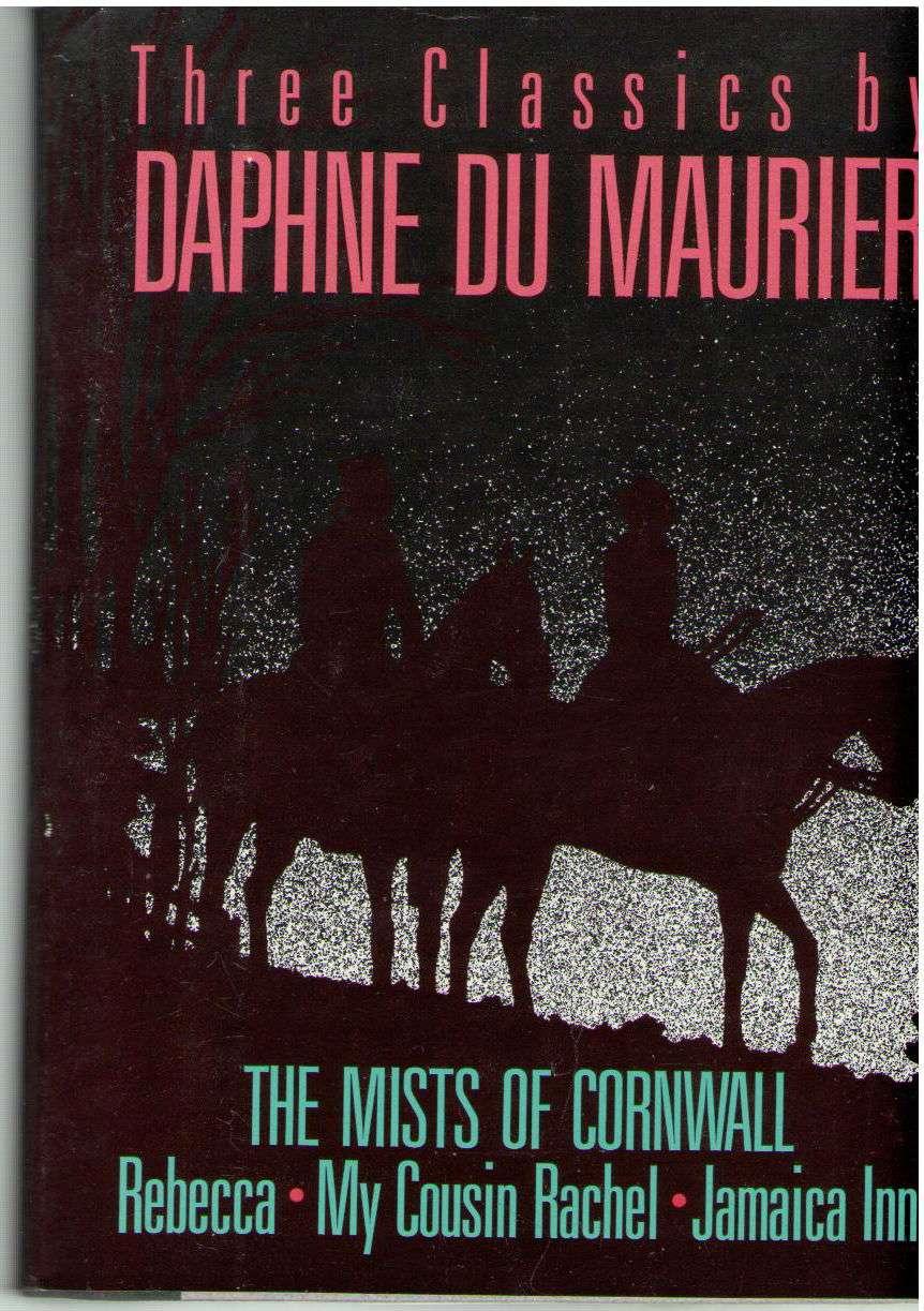 THE MISTS OF CORNWALL: REBECCA, MY COUSIN RACHEL, JAMAICA INN, Daphne Du Maurier